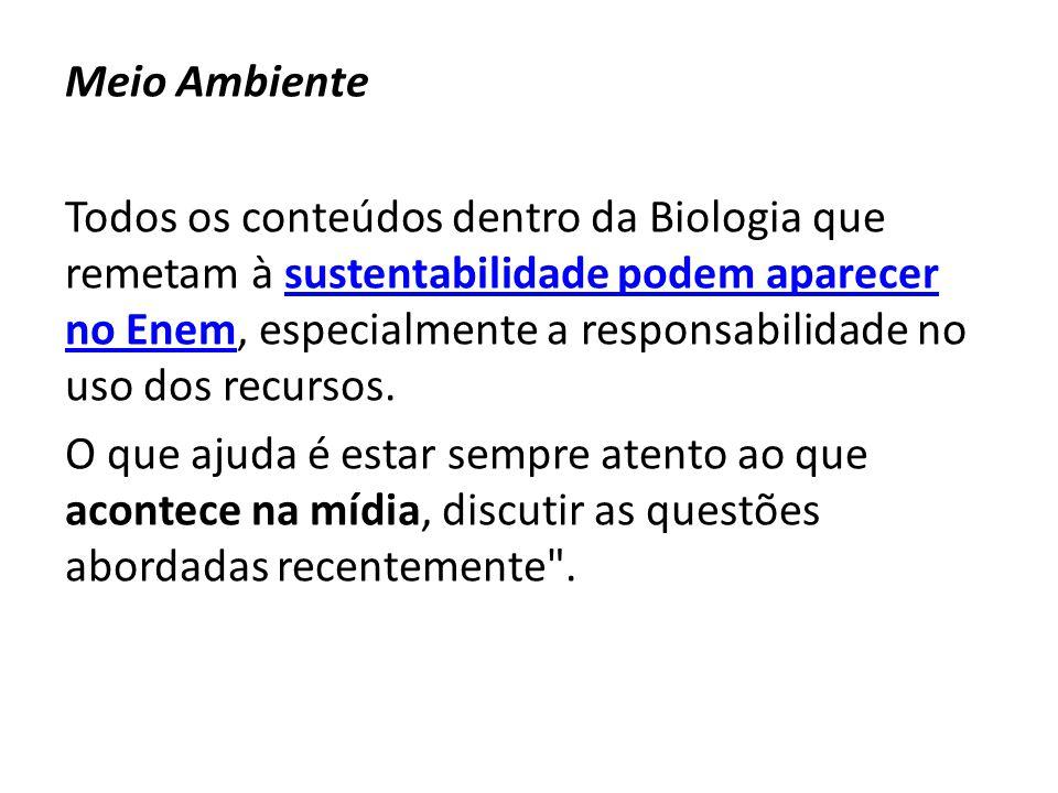Meio Ambiente Todos os conteúdos dentro da Biologia que remetam à sustentabilidade podem aparecer no Enem, especialmente a responsabilidade no uso dos