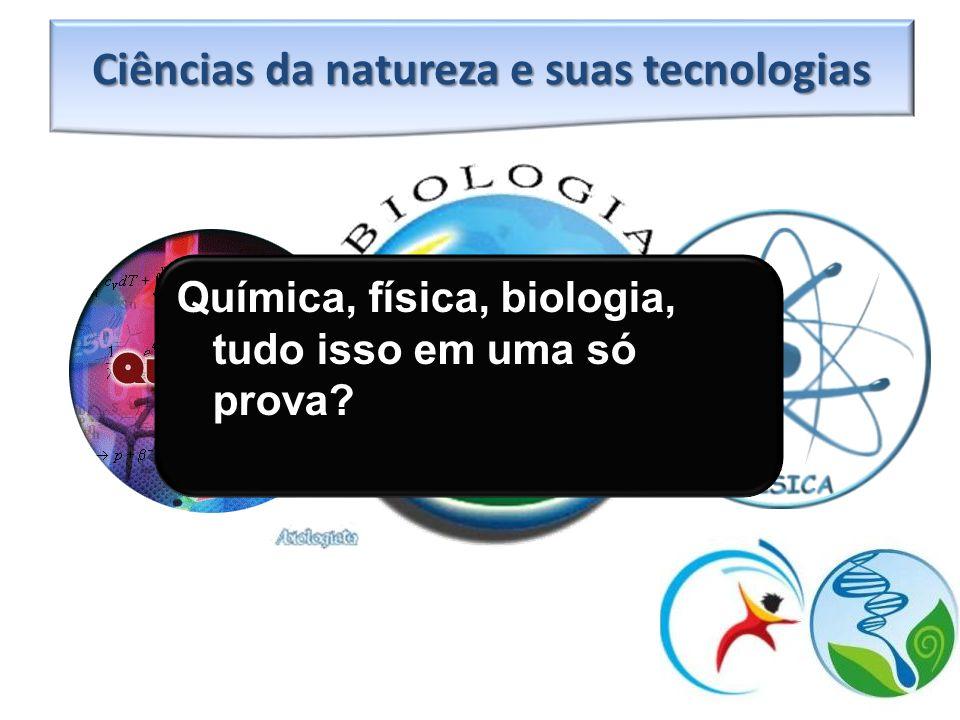 Ciências da natureza e suas tecnologias Química, física, biologia, tudo isso em uma só prova?