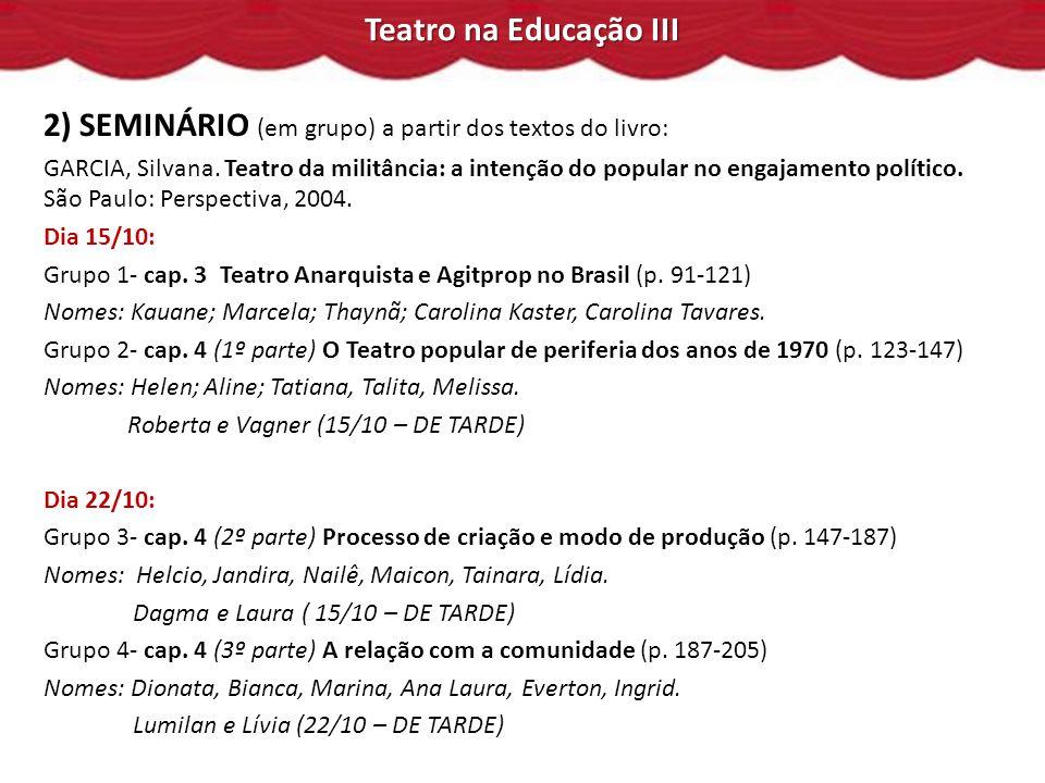 Teatro na Educação III 2) SEMINÁRIO (em grupo) a partir dos textos do livro: GARCIA, Silvana.