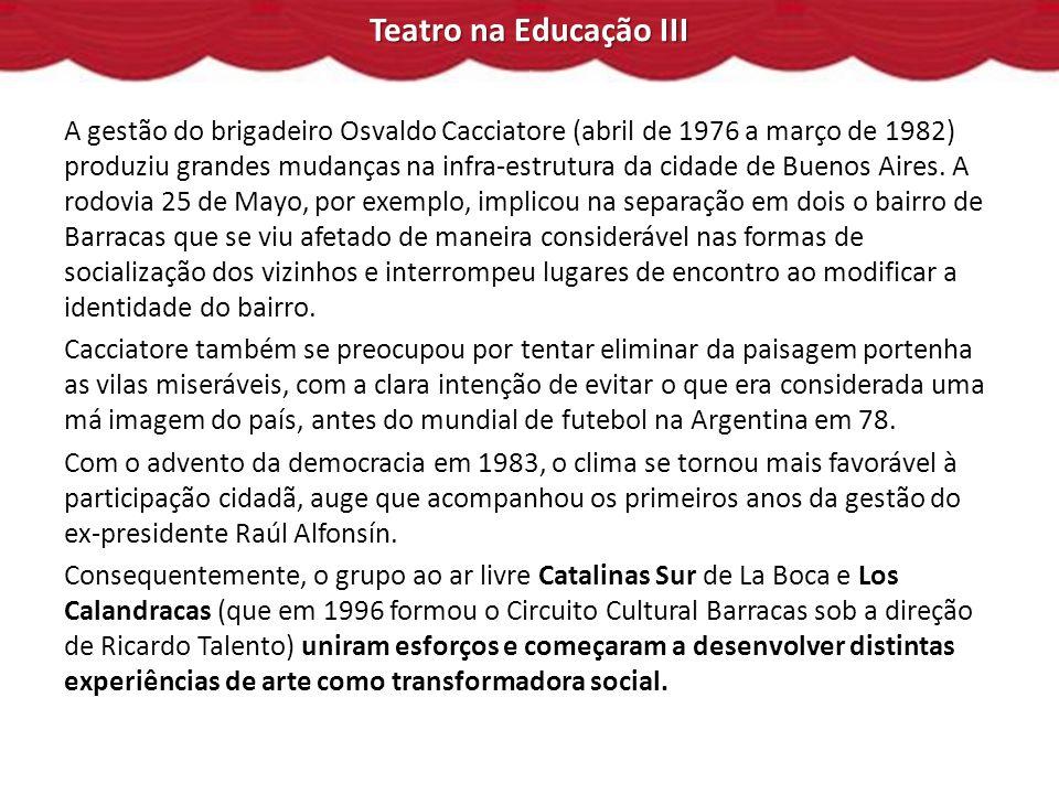 Teatro na Educação III A gestão do brigadeiro Osvaldo Cacciatore (abril de 1976 a março de 1982) produziu grandes mudanças na infra-estrutura da cidade de Buenos Aires.