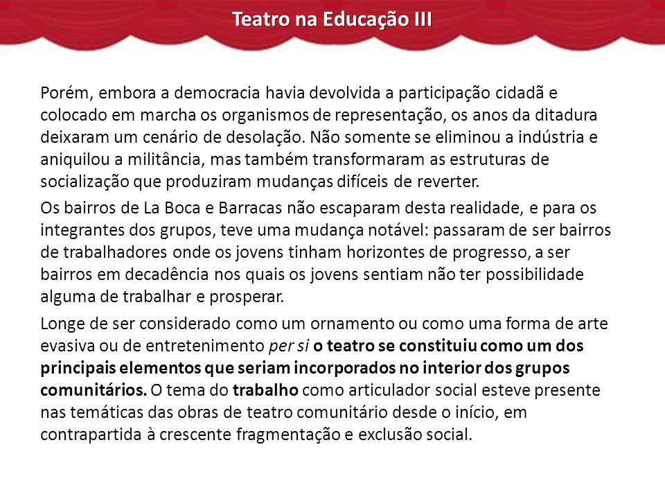 Teatro na Educação III A abertura ou o caráter inclusivo do teatro comunitário que recebe a quem deseja participar, é também essencial na formação dos grupos.