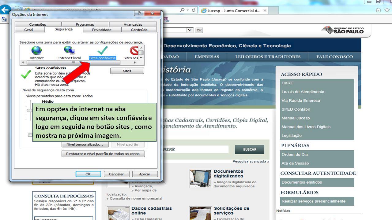 Em opções da internet na aba segurança, clique em sites confiáveis e logo em seguida no botão sites, como mostra na próxima imagem.