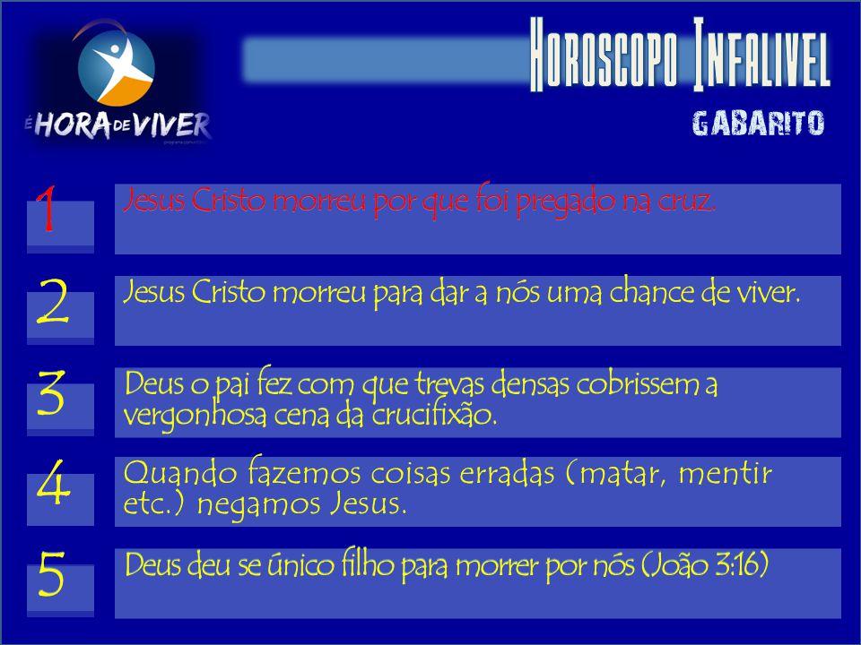 GABARITO Jesus Cristo morreu por que foi pregado na cruz. 1 Jesus Cristo morreu para dar a nós uma chance de viver. 2 Deus o pai fez com que trevas de