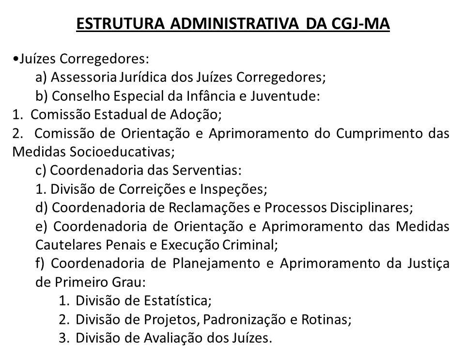 Juízes Corregedores: a) Assessoria Jurídica dos Juízes Corregedores; b) Conselho Especial da Infância e Juventude: 1. Comissão Estadual de Adoção; 2.