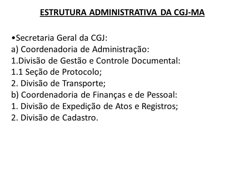 Secretaria Geral da CGJ: a) Coordenadoria de Administração: 1.Divisão de Gestão e Controle Documental: 1.1 Seção de Protocolo; 2. Divisão de Transport