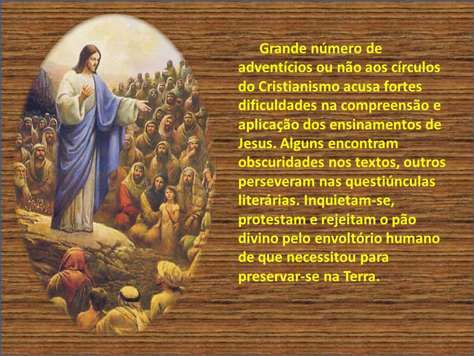 Grande número de adventícios ou não aos círculos do Cristianismo acusa fortes dificuldades na compreensão e aplicação dos ensinamentos de Jesus.
