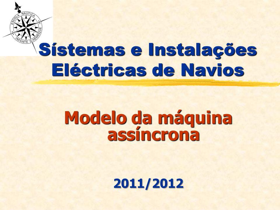 Sístemas e Instalações Eléctricas de Navios Modelo da máquina assíncrona 2011/2012