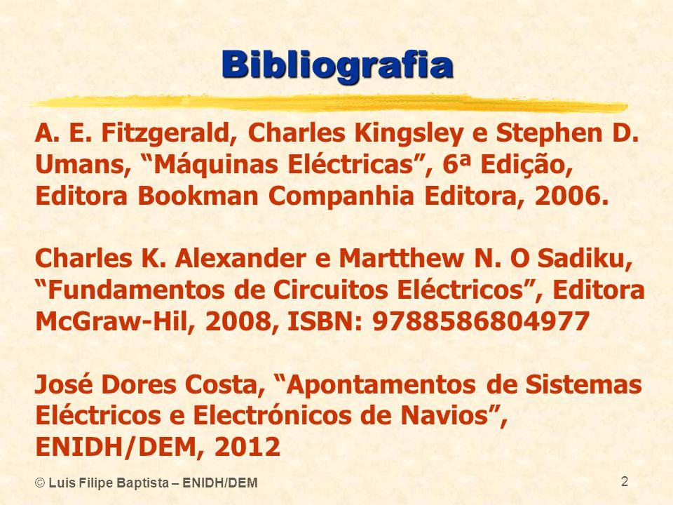 © Luis Filipe Baptista – ENIDH/DEM 2 Bibliografia A. E. Fitzgerald, Charles Kingsley e Stephen D. Umans, Máquinas Eléctricas, 6ª Edição, Editora Bookm