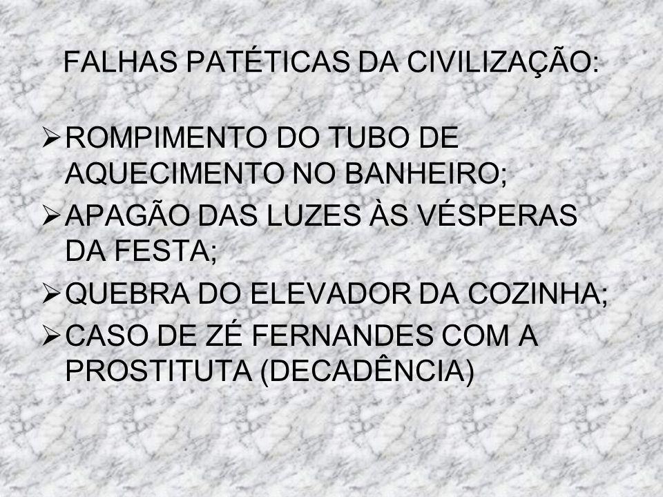 FALHAS PATÉTICAS DA CIVILIZAÇÃO: ROMPIMENTO DO TUBO DE AQUECIMENTO NO BANHEIRO; APAGÃO DAS LUZES ÀS VÉSPERAS DA FESTA; QUEBRA DO ELEVADOR DA COZINHA;