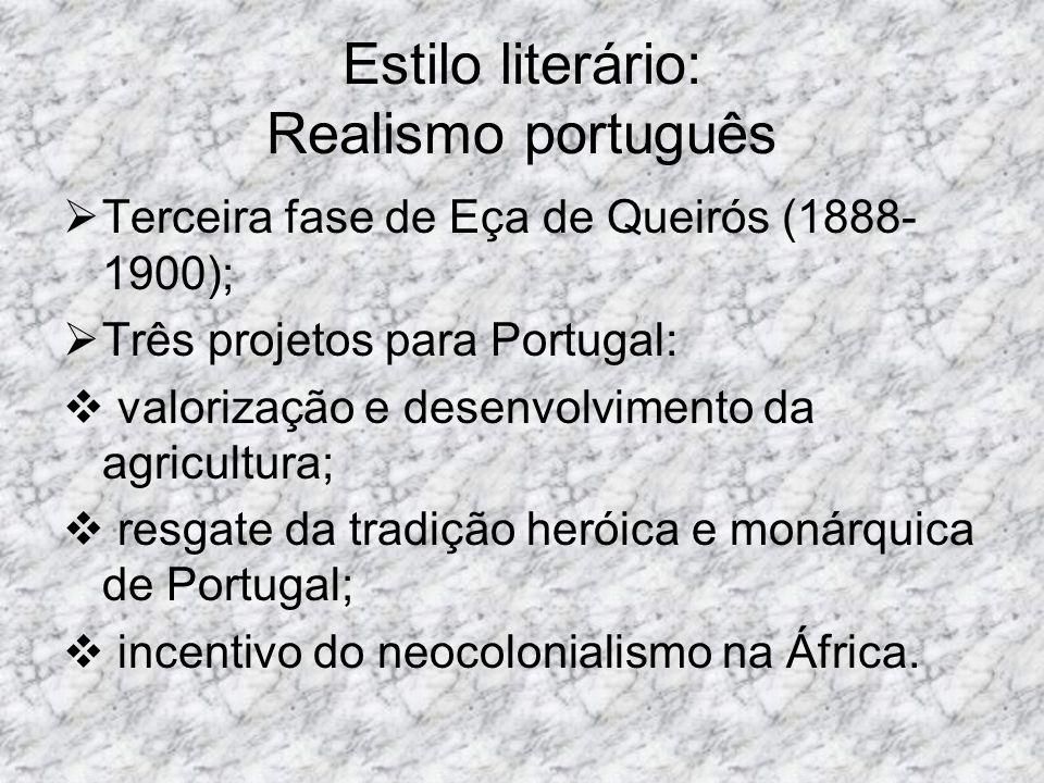 Estilo literário: Realismo português Terceira fase de Eça de Queirós (1888- 1900); Três projetos para Portugal: valorização e desenvolvimento da agric