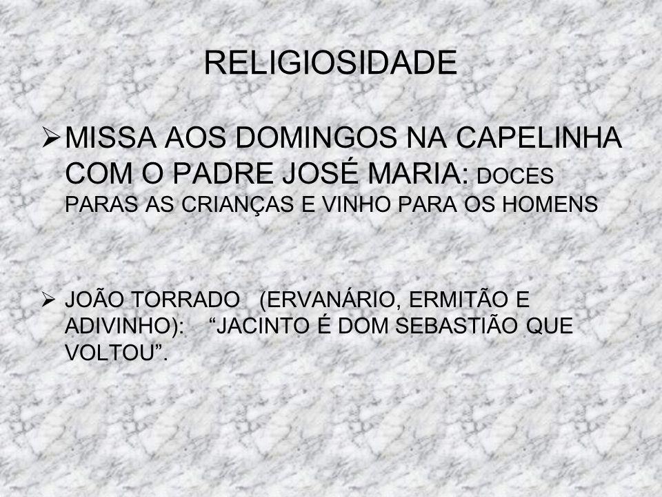 RELIGIOSIDADE MISSA AOS DOMINGOS NA CAPELINHA COM O PADRE JOSÉ MARIA: DOCES PARAS AS CRIANÇAS E VINHO PARA OS HOMENS JOÃO TORRADO (ERVANÁRIO, ERMITÃO