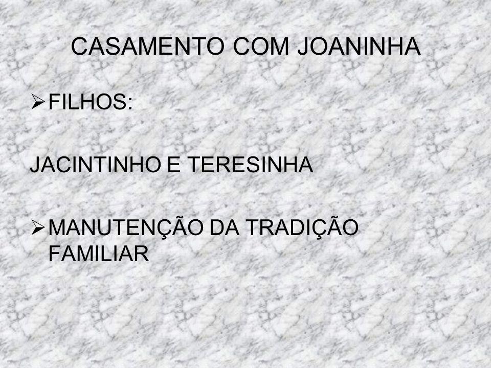 CASAMENTO COM JOANINHA FILHOS: JACINTINHO E TERESINHA MANUTENÇÃO DA TRADIÇÃO FAMILIAR