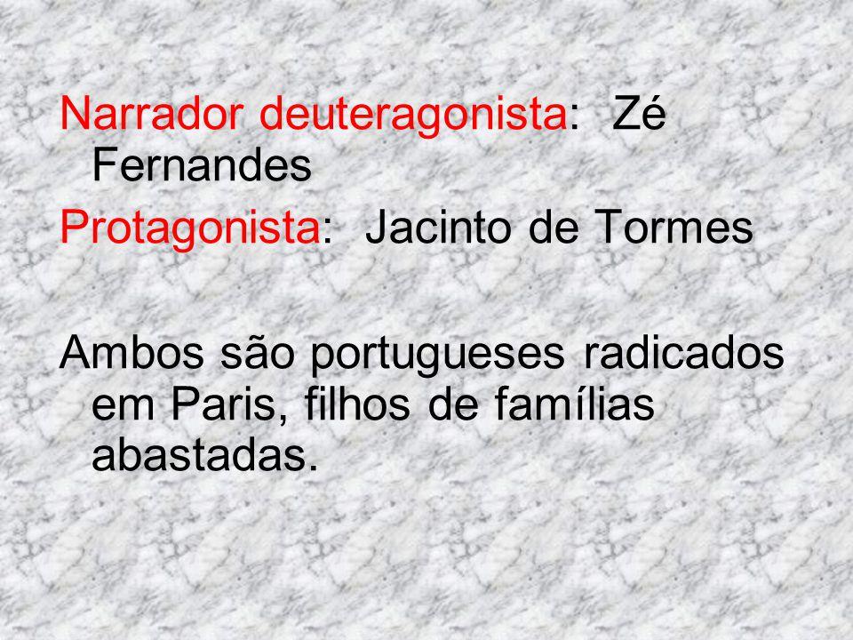 Narrador deuteragonista: Zé Fernandes Protagonista: Jacinto de Tormes Ambos são portugueses radicados em Paris, filhos de famílias abastadas.