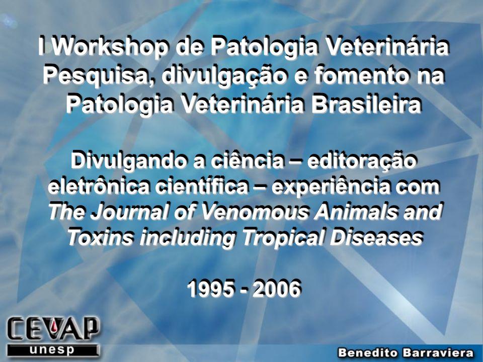 I Workshop de Patologia Veterinária Pesquisa, divulgação e fomento na Patologia Veterinária Brasileira Divulgando a ciência – editoração eletrônica ci