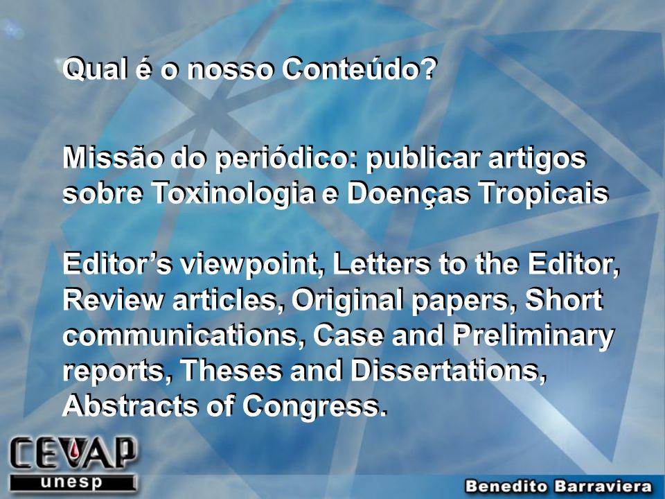 Qual é o nosso Conteúdo? Missão do periódico: publicar artigos sobre Toxinologia e Doenças Tropicais Editors viewpoint, Letters to the Editor, Review