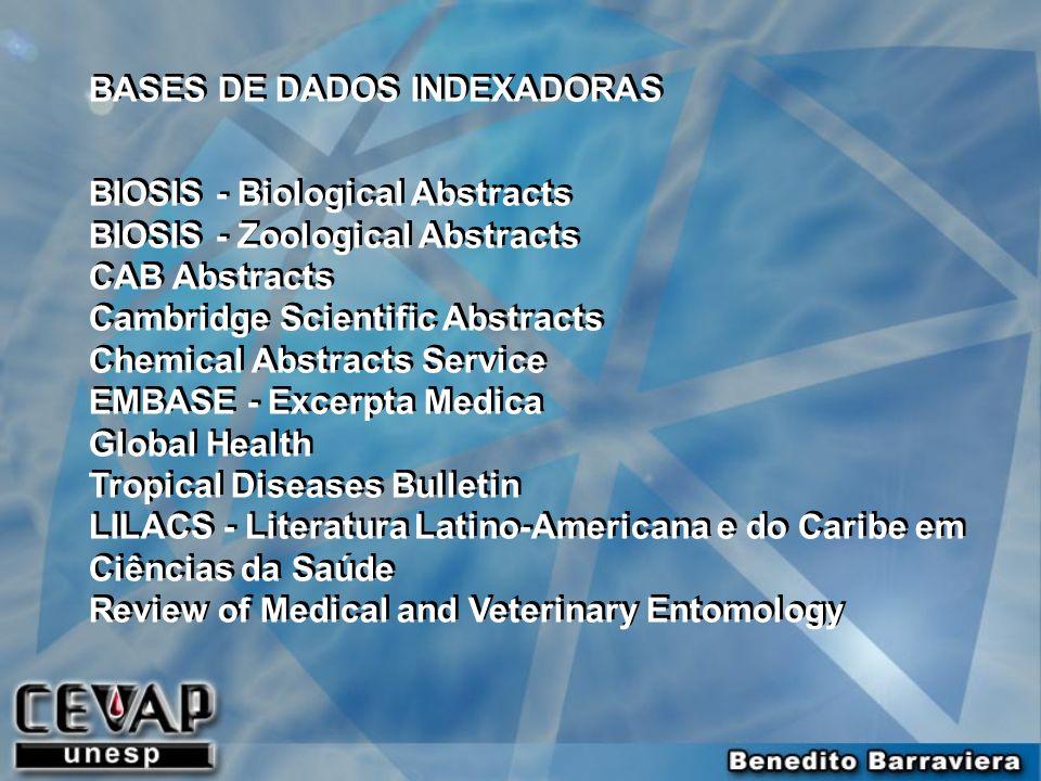 BASES DE DADOS INDEXADORAS BIOSIS - Biological Abstracts BIOSIS - Zoological Abstracts CAB Abstracts Cambridge Scientific Abstracts Chemical Abstracts