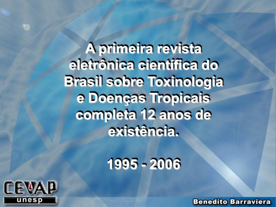 A primeira revista eletrônica científica do Brasil sobre Toxinologia e Doenças Tropicais completa 12 anos de existência. 1995 - 2006 A primeira revist