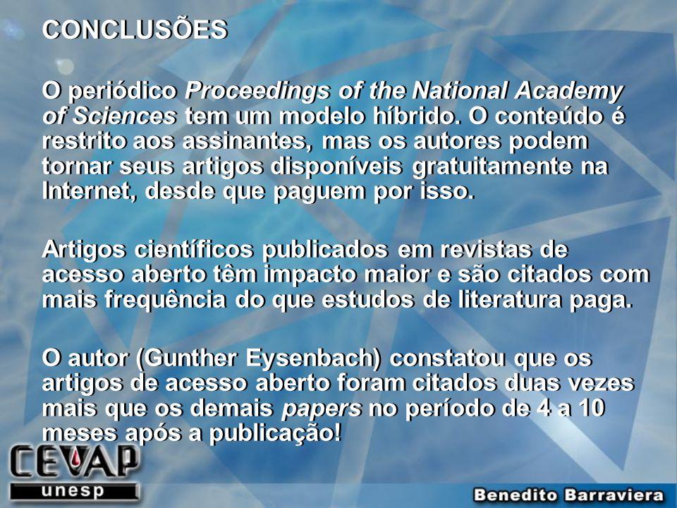 CONCLUSÕES O periódico Proceedings of the National Academy of Sciences tem um modelo híbrido. O conteúdo é restrito aos assinantes, mas os autores pod