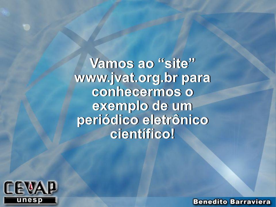 Vamos ao site www.jvat.org.br para conhecermos o exemplo de um periódico eletrônico científico!