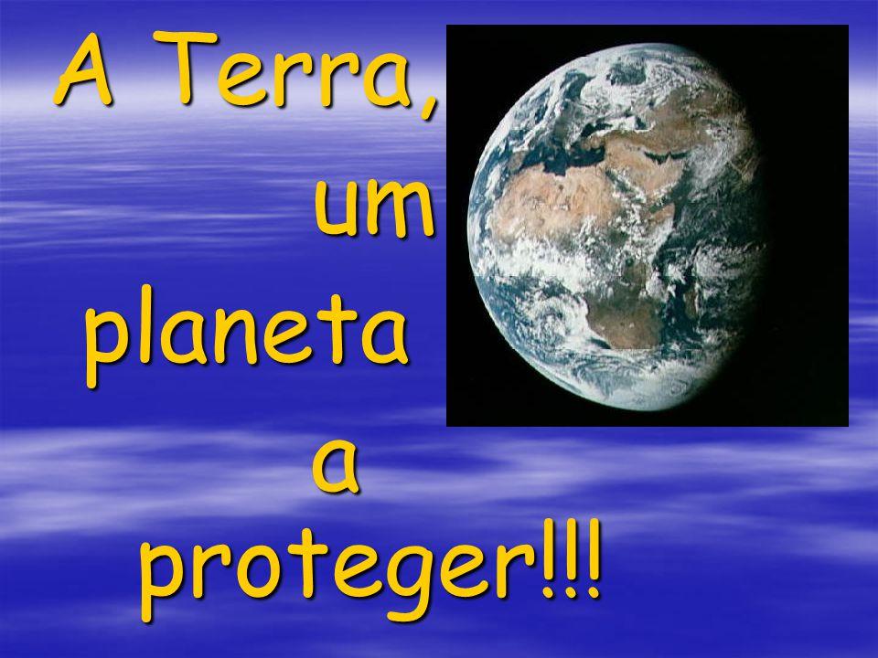 A Terra, umplaneta a proteger!!!