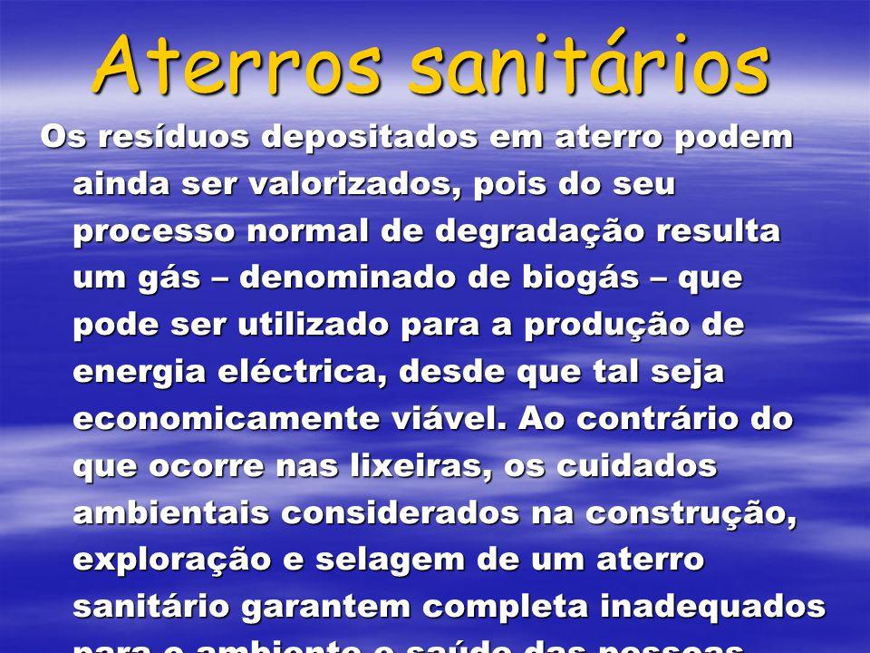 Aterros sanitários Os resíduos depositados em aterro podem ainda ser valorizados, pois do seu processo normal de degradação resulta um gás – denominad