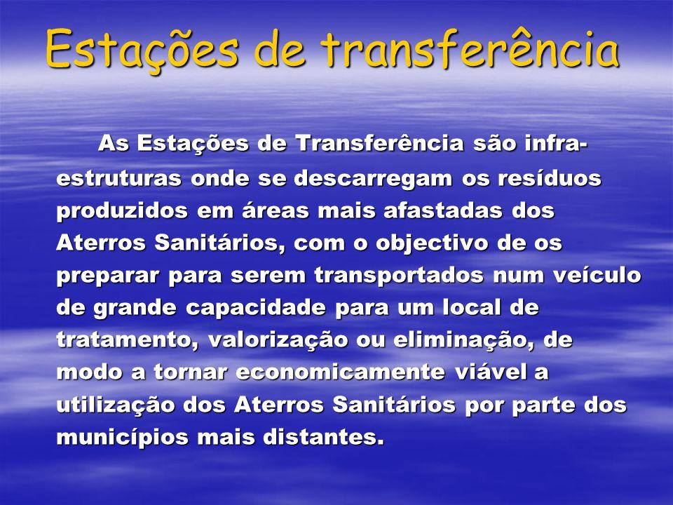 Estações de transferência As Estações de Transferência são infra- estruturas onde se descarregam os resíduos produzidos em áreas mais afastadas dos At
