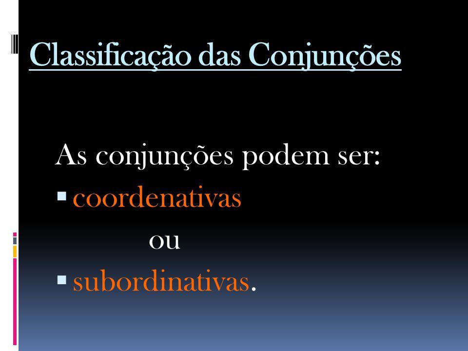 Valores semânticos das conjunções subordinativas As conjunções subordinativas ligam duas orações, sendo uma a principal e a outra subordinada, de modo que a subordinada completa gramaticalmente a principal.