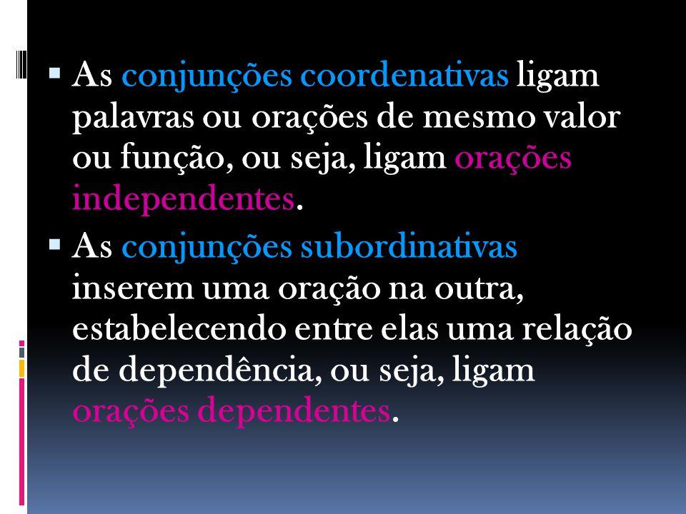 As conjunções subordinativas compreendem as integrantes e as adverbiais.