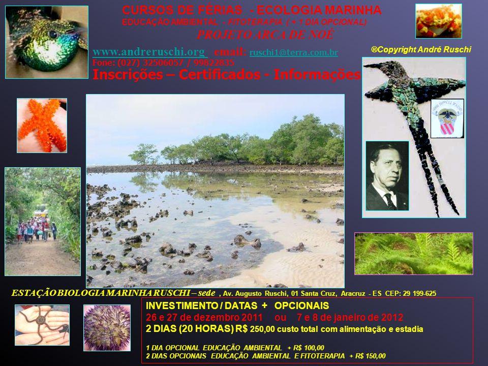 www.andreruschi.org www.andreruschi.org email: ruschi1@terra.com.br Fone: (027) 32506057 / 99822835 ruschi1@terra.com.br Inscrições – Certificados - Informações ®Copyright André Ruschi ESTAÇÃO BIOLOGIA MARINHA RUSCHI – sede, Av.