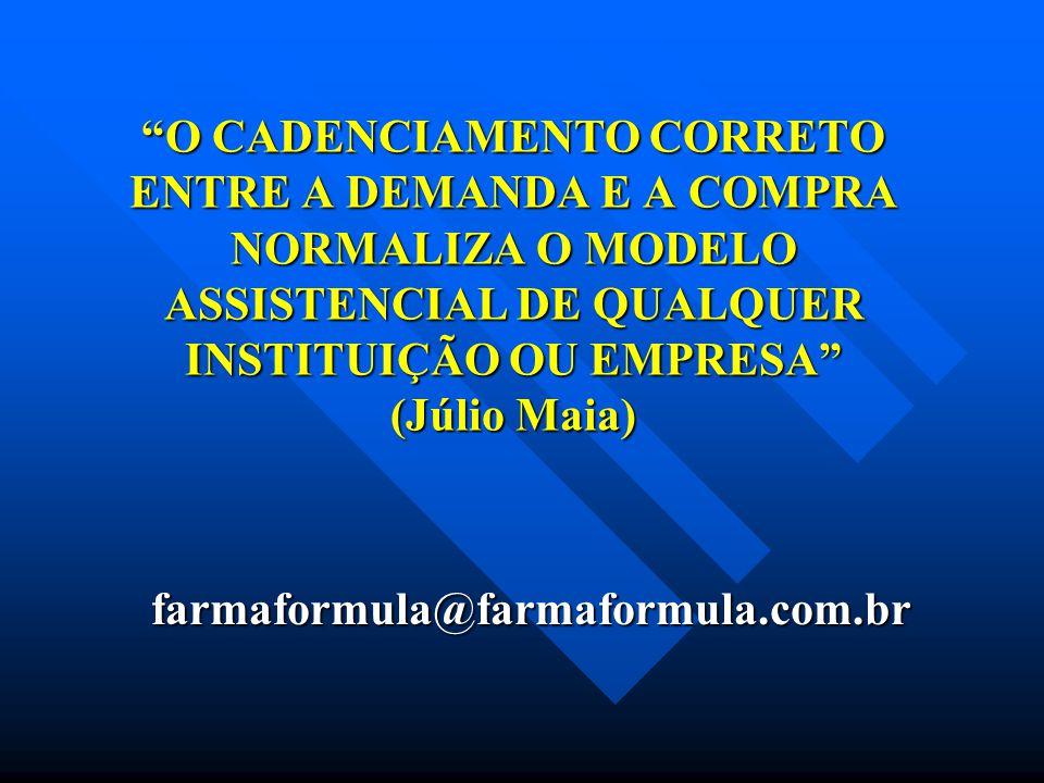 O CADENCIAMENTO CORRETO ENTRE A DEMANDA E A COMPRA NORMALIZA O MODELO ASSISTENCIAL DE QUALQUER INSTITUIÇÃO OU EMPRESA (Júlio Maia) farmaformula@farmaf