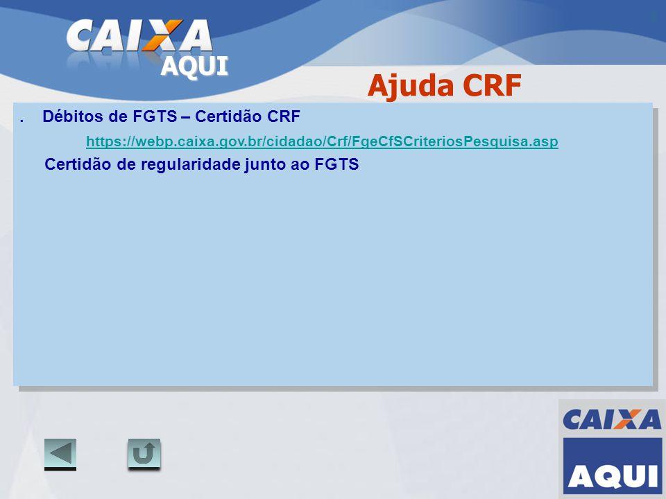 AQUI. Débitos de FGTS – Certidão CRF https://webp.caixa.gov.br/cidadao/Crf/FgeCfSCriteriosPesquisa.asp Certidão de regularidade junto ao FGTS. Débitos