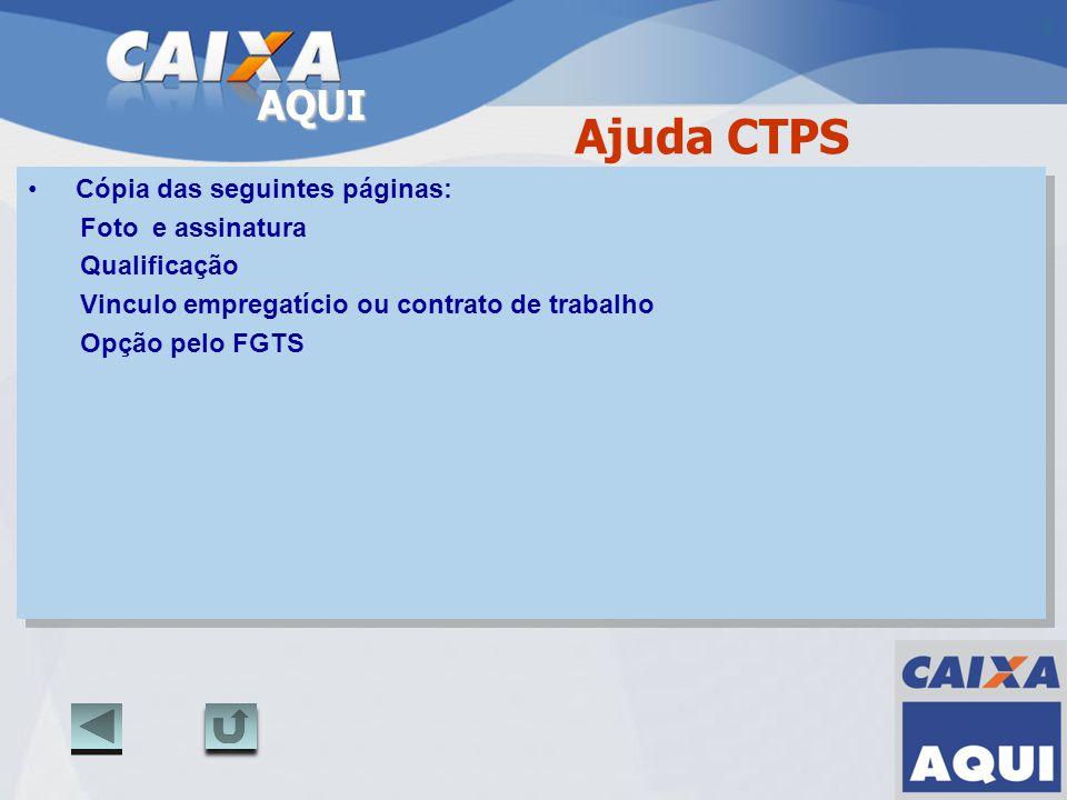 AQUI Ajuda CTPS Cópia das seguintes páginas: Foto e assinatura Qualificação Vinculo empregatício ou contrato de trabalho Opção pelo FGTS Cópia das seg