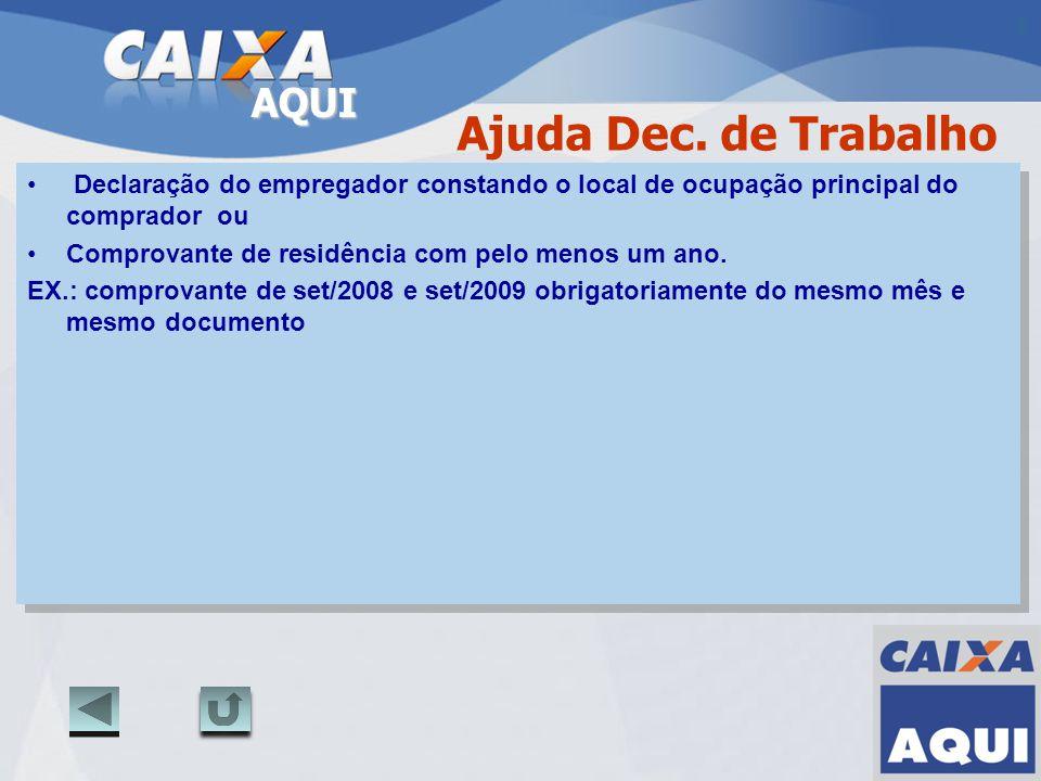 AQUI Ajuda Dec. de Trabalho Declaração do empregador constando o local de ocupação principal do comprador ou Comprovante de residência com pelo menos