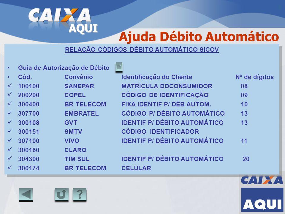 AQUI Ajuda Débito Automático RELAÇÃO CÓDIGOS DÉBITO AUTOMÁTICO SICOV Guia de Autorização de Débito Cód. ConvênioIdentificação do ClienteNº de dígitos