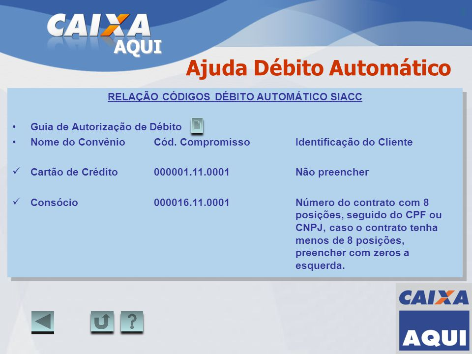 AQUI Ajuda Débito Automático RELAÇÃO CÓDIGOS DÉBITO AUTOMÁTICO SIACC Guia de Autorização de Débito Nome do Convênio Cód. CompromissoIdentificação do C