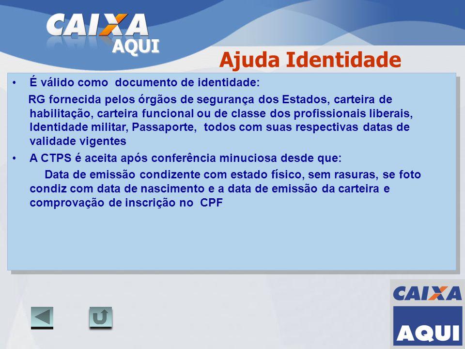 AQUI Ajuda Identidade É válido como documento de identidade: RG fornecida pelos órgãos de segurança dos Estados, carteira de habilitação, carteira fun