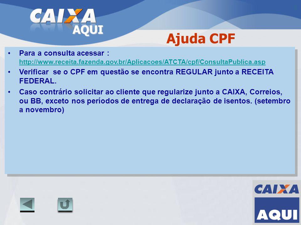 AQUI Ajuda CPF Para a consulta acessar : http://www.receita.fazenda.gov.br/Aplicacoes/ATCTA/cpf/ConsultaPublica.asp http://www.receita.fazenda.gov.br/