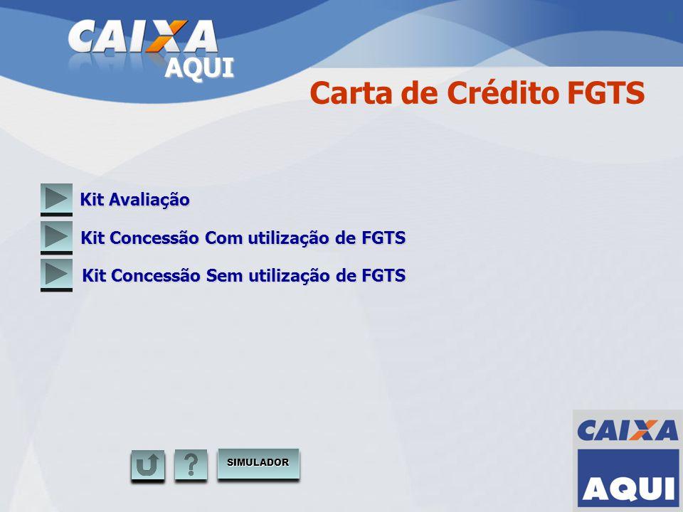 AQUI Carta de Crédito FGTS Kit Avaliação Kit Concessão Com utilização de FGTS SIMULADOR Kit Concessão Sem utilização de FGTS