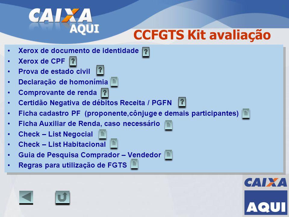 AQUI CCFGTS Kit avaliação Xerox de documento de identidade Xerox de CPF Prova de estado civil Declaração de homonímia Comprovante de renda Certidão Ne