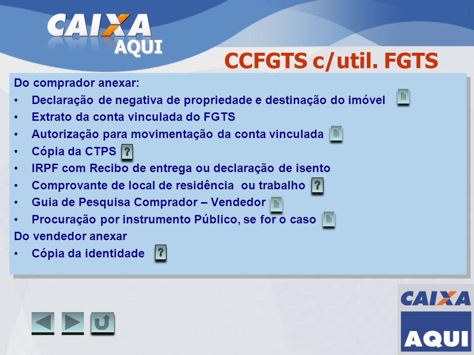 AQUI CCFGTS c/util. FGTS Do comprador anexar: Declaração de negativa de propriedade e destinação do imóvel Extrato da conta vinculada do FGTS Autoriza