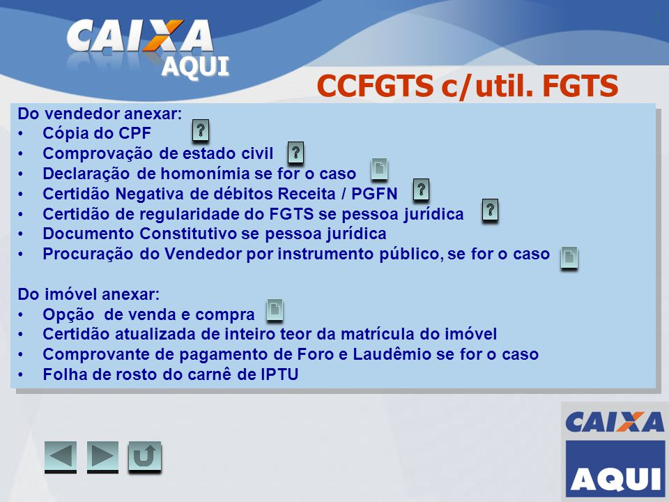 AQUI CCFGTS c/util. FGTS Do vendedor anexar: Cópia do CPF Comprovação de estado civil Declaração de homonímia se for o caso Certidão Negativa de débit
