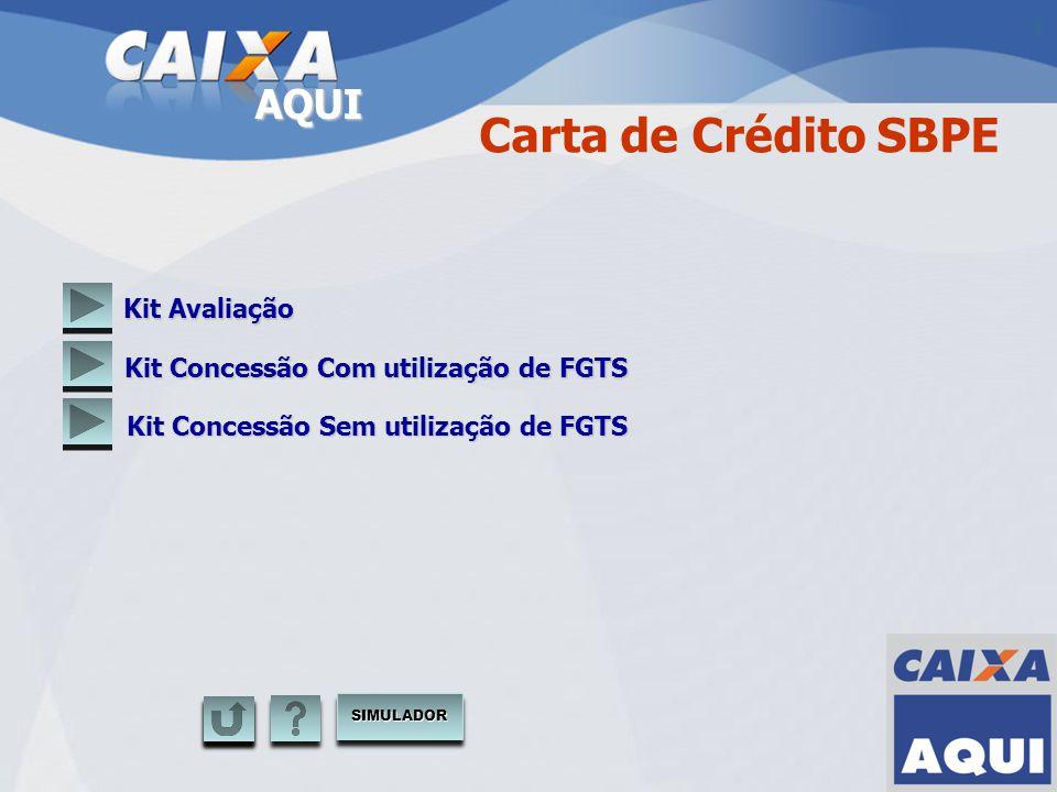 AQUI Carta de Crédito SBPE Kit Avaliação Kit Concessão Com utilização de FGTS Kit Concessão Sem utilização de FGTS SIMULADOR