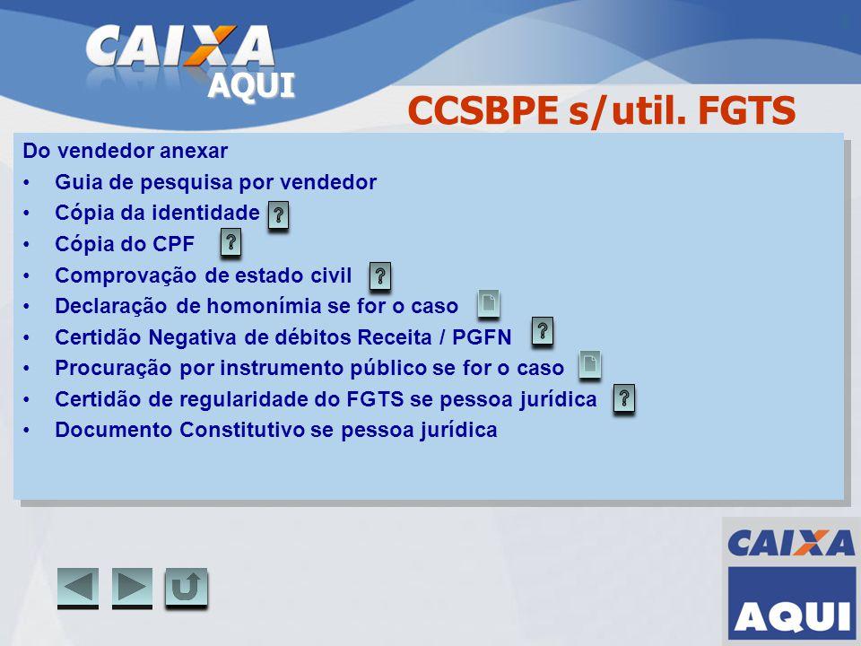 AQUI CCSBPE s/util. FGTS Do vendedor anexar Guia de pesquisa por vendedor Cópia da identidade Cópia do CPF Comprovação de estado civil Declaração de h
