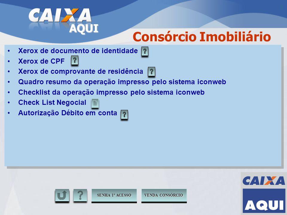 AQUI Consórcio Imobiliário Xerox de documento de identidade Xerox de CPF Xerox de comprovante de residência Quadro resumo da operação impresso pelo si