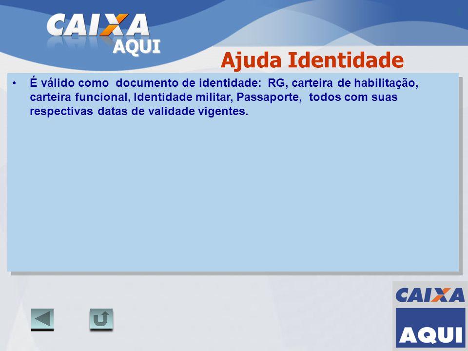 AQUI Ajuda Identidade É válido como documento de identidade: RG, carteira de habilitação, carteira funcional, Identidade militar, Passaporte, todos co