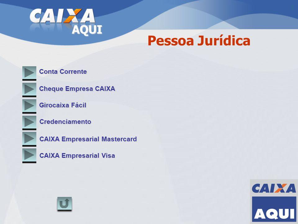 AQUI Conta Corrente Cheque Empresa CAIXA Girocaixa Fácil Credenciamento Pessoa Jurídica CAIXA Empresarial Mastercard CAIXA Empresarial Visa