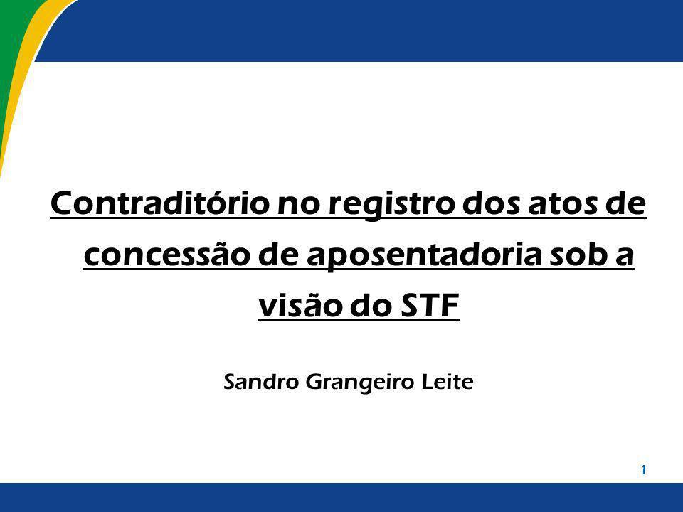 1 Contraditório no registro dos atos de concessão de aposentadoria sob a visão do STF Sandro Grangeiro Leite