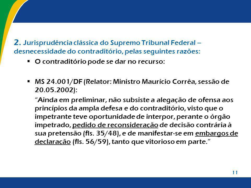 11 2. Jurisprudência clássica do Supremo Tribunal Federal – desnecessidade do contraditório, pelas seguintes razões: O contraditório pode se dar no re
