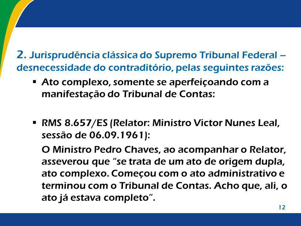 12 2. Jurisprudência clássica do Supremo Tribunal Federal – desnecessidade do contraditório, pelas seguintes razões: Ato complexo, somente se aperfeiç