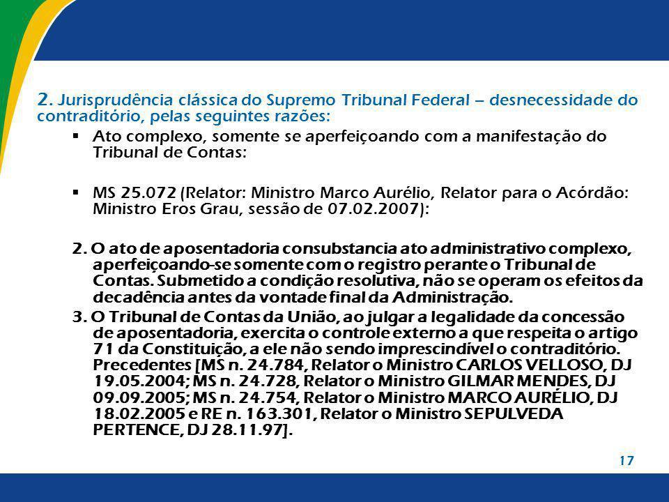 17 2. Jurisprudência clássica do Supremo Tribunal Federal – desnecessidade do contraditório, pelas seguintes razões: Ato complexo, somente se aperfeiç